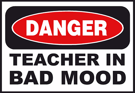 Danger - Teacher in bad mood